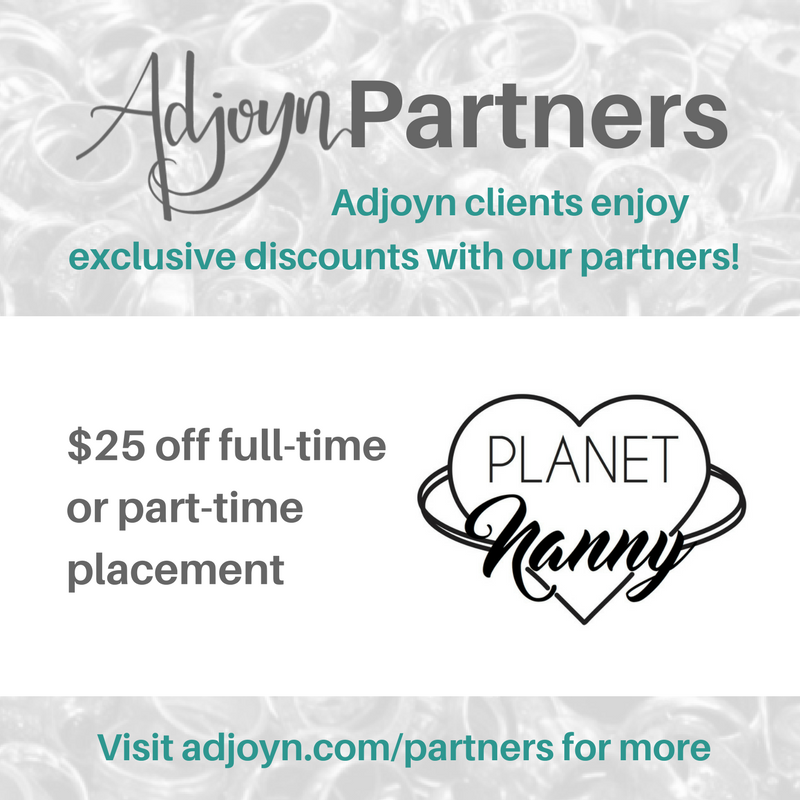 Adjoyn Partner Planet Nanny [Image is a graphic with text over a washed out image of a pile of rings. At the header is the Adjoyn logo and the word Partners, with text quote, Adjoyn clients enjoy exclusive discounts with our partners, end quote. At the footer of the image is text that reads quote, visit adjoyn dot com slash partners for more, end quote. The body of the image contains the Planet Nanny logo and the text reads quote, 25 dollars off full-time or part-time placement, end quote.]